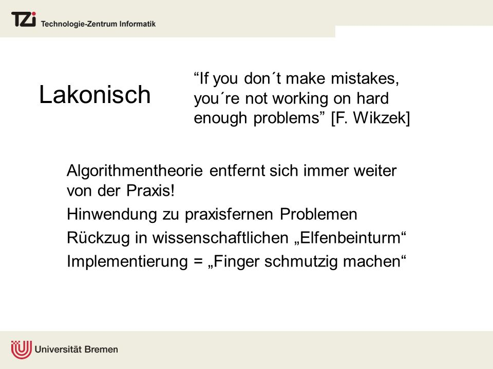 Lakonisch If you don´t make mistakes, you´re not working on hard enough problems [F. Wikzek]
